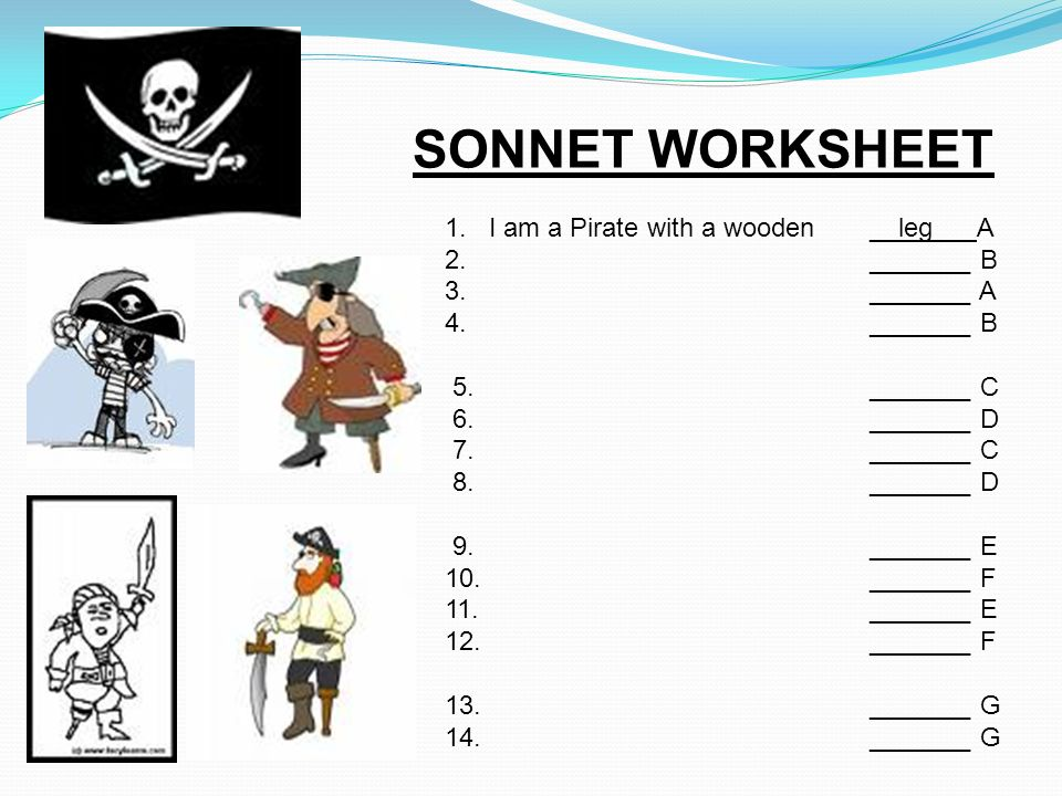 SONNET WORKSHEET 1. I am a Pirate with a wooden __leg __ A