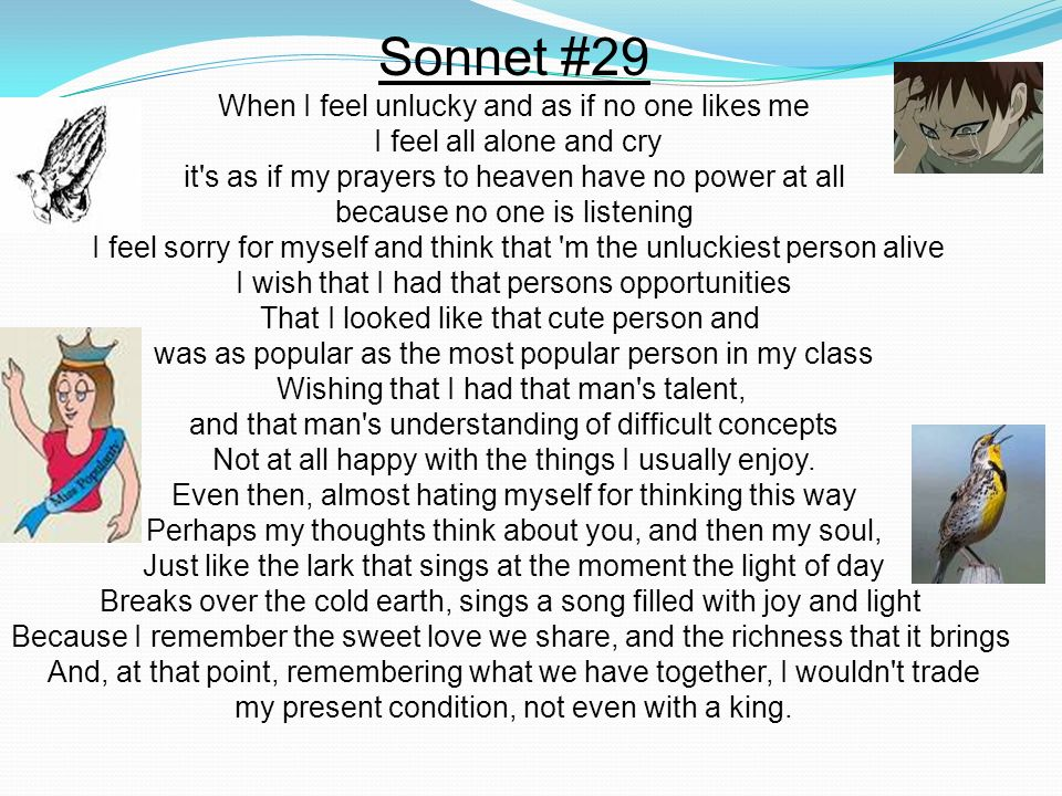 Sonnet #29 When I feel unlucky and as if no one likes me I feel all alone and cry it s as if my prayers to heaven have no power at all.