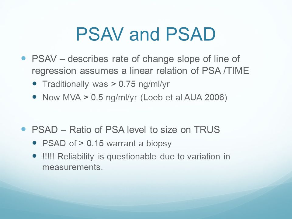 PSAV and PSAD PSAV – describes rate of change slope of line of regression assumes a linear relation of PSA /TIME.