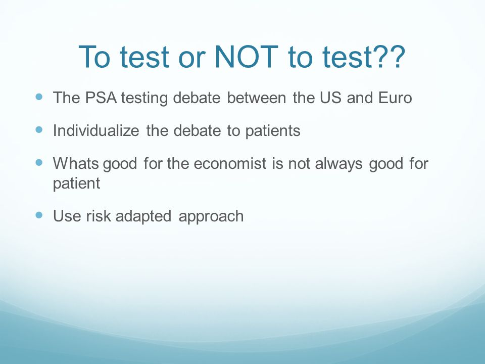 To test or NOT to test The PSA testing debate between the US and Euro. Individualize the debate to patients.