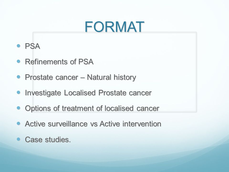FORMAT PSA Refinements of PSA Prostate cancer – Natural history