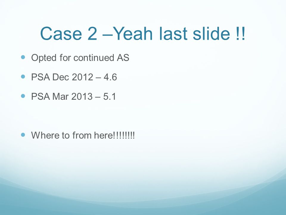 Case 2 –Yeah last slide !! Opted for continued AS PSA Dec 2012 – 4.6