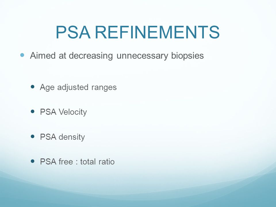 PSA REFINEMENTS Aimed at decreasing unnecessary biopsies