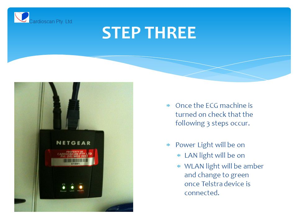 Cardioscan Pty. Ltd. STEP THREE. Once the ECG machine is turned on check that the following 3 steps occur.