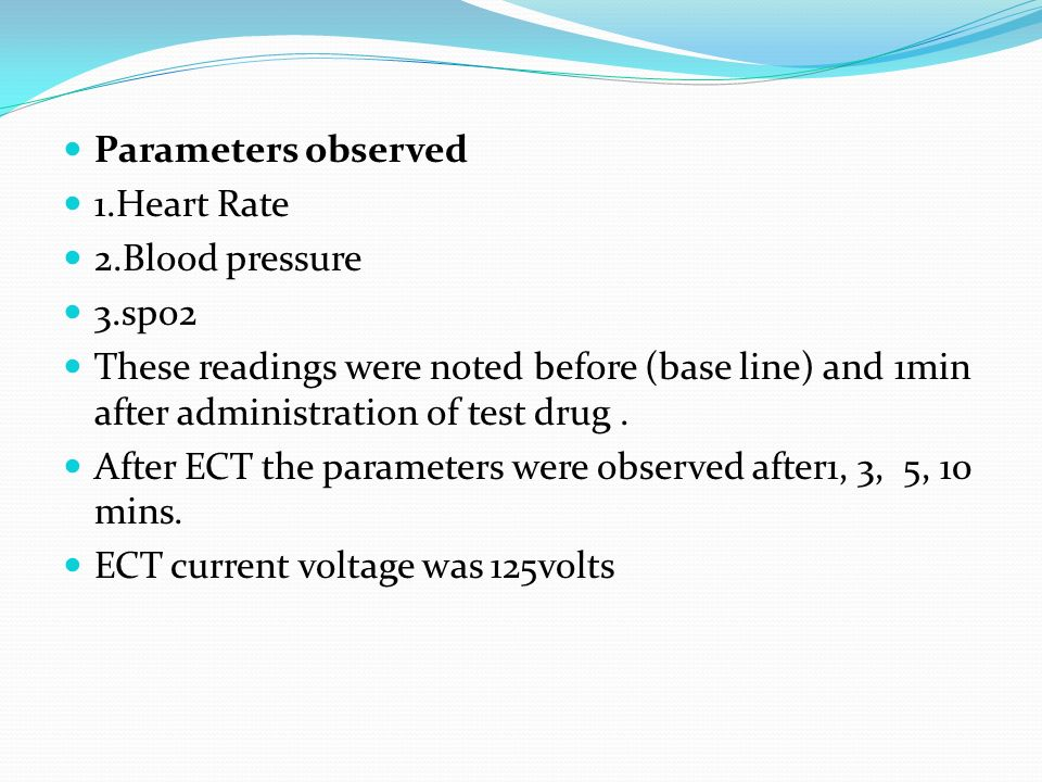 Parameters observed1.Heart Rate. 2.Blood pressure. 3.spo2. These readings were noted before (base line) and 1min after administration of test drug .