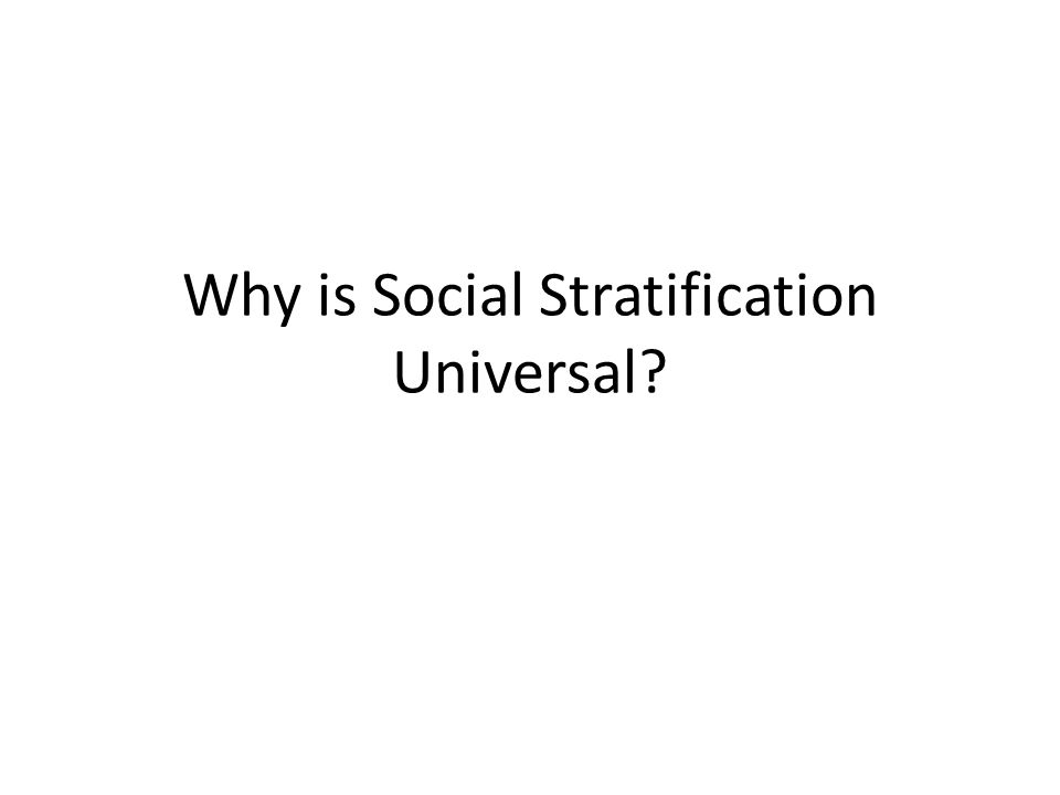 Why is Social Stratification Universal