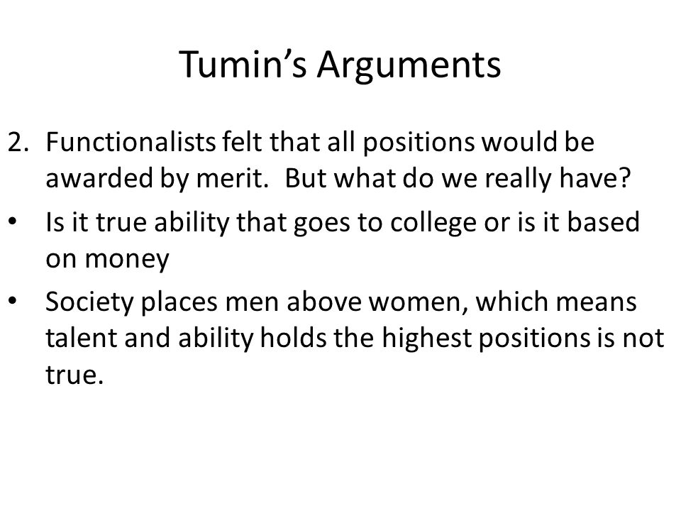 Tumin's Arguments Functionalists felt that all positions would be awarded by merit. But what do we really have