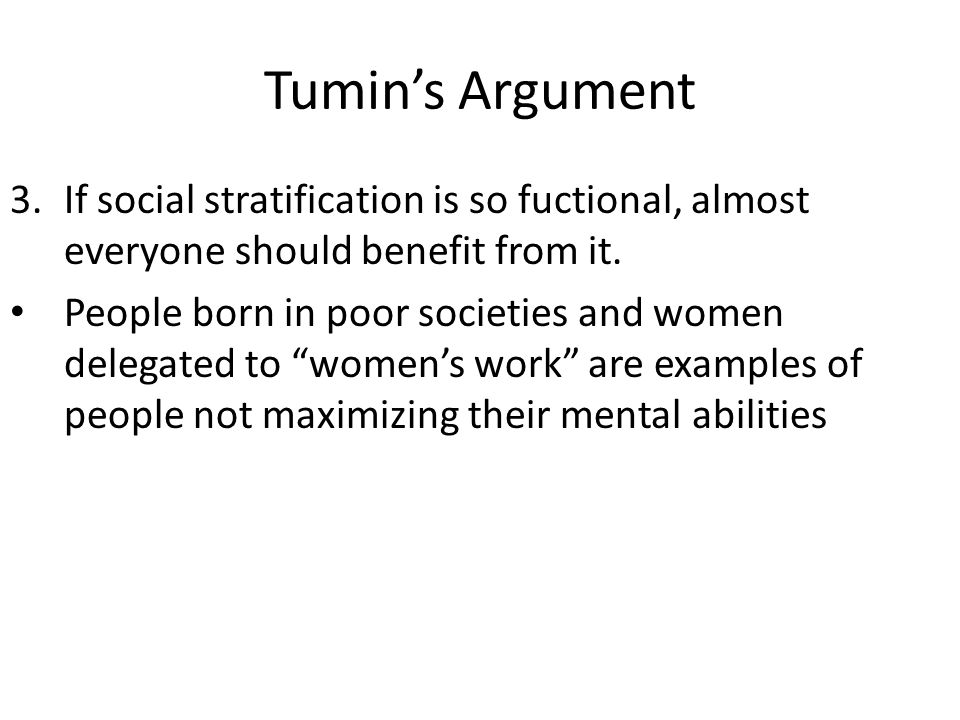 Tumin's Argument If social stratification is so fuctional, almost everyone should benefit from it.