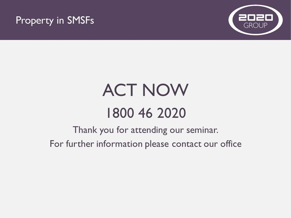 ACT NOW 1800 46 2020 Thank you for attending our seminar.