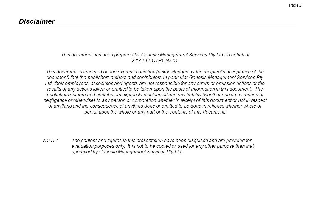 Disclaimer This document has been prepared by Genesis Management Services Pty Ltd on behalf of XYZ ELECTRONICS.