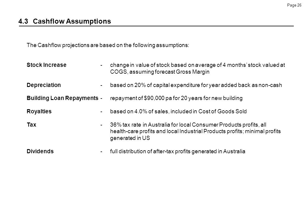 4.3 Cashflow Assumptions The Cashflow projections are based on the following assumptions: