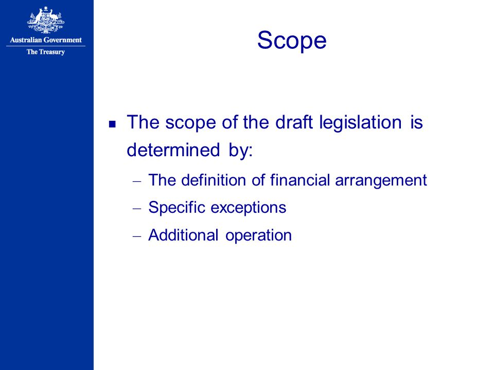 Scope The scope of the draft legislation is determined by: