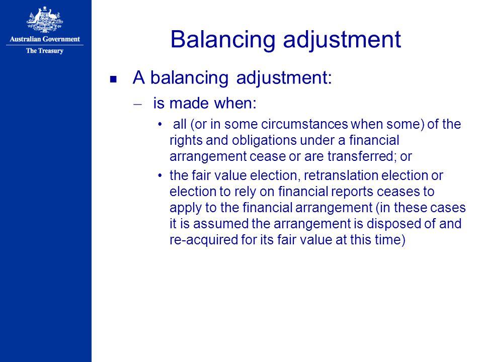 Balancing adjustment A balancing adjustment: is made when: