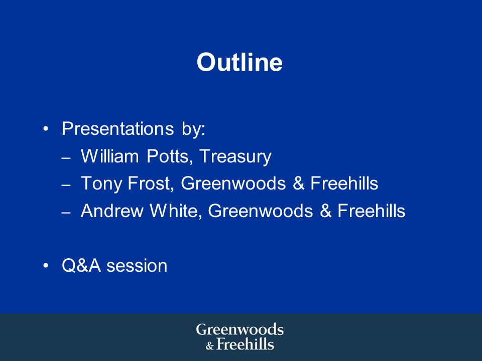 Outline Presentations by: William Potts, Treasury