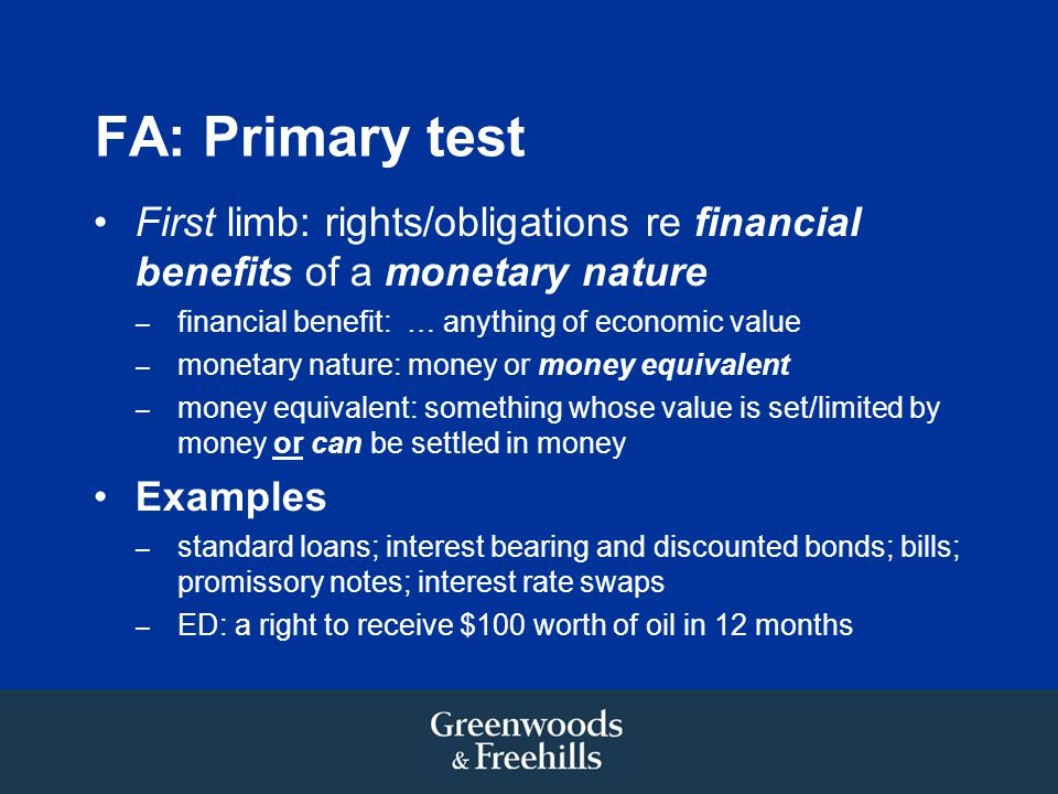FA: Primary test First limb: rights/obligations re financial benefits of a monetary nature. financial benefit: … anything of economic value.