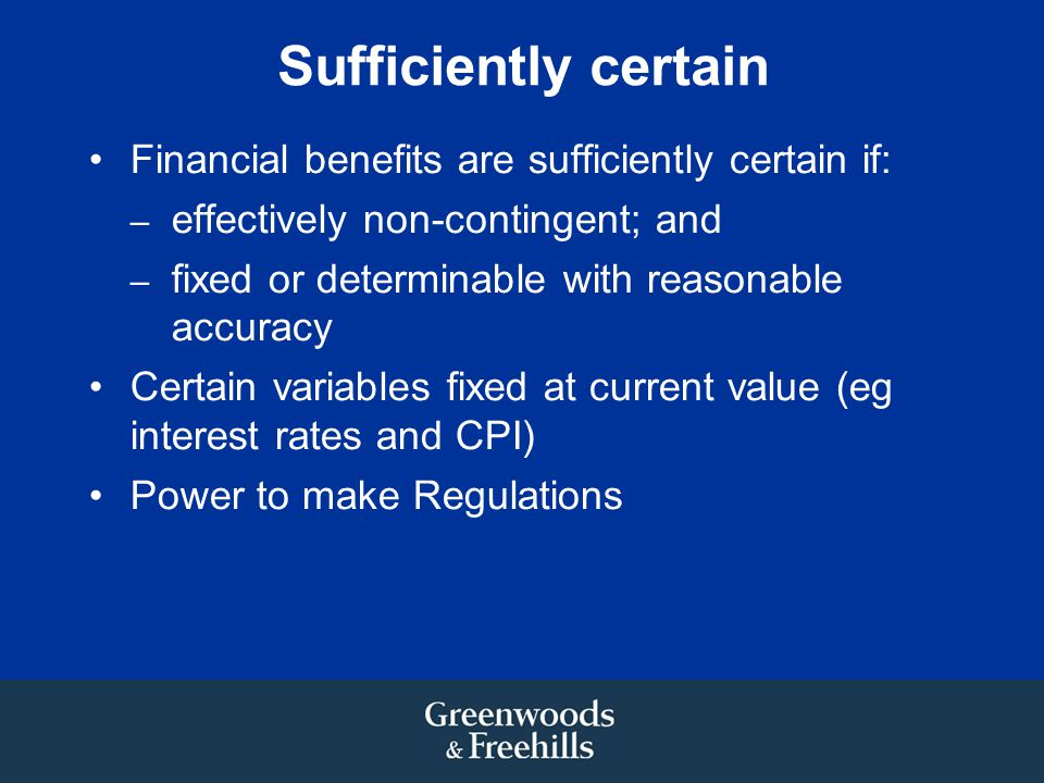 Sufficiently certain Financial benefits are sufficiently certain if: