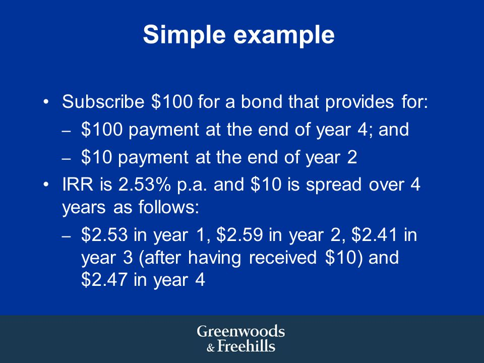 Simple example Subscribe $100 for a bond that provides for: