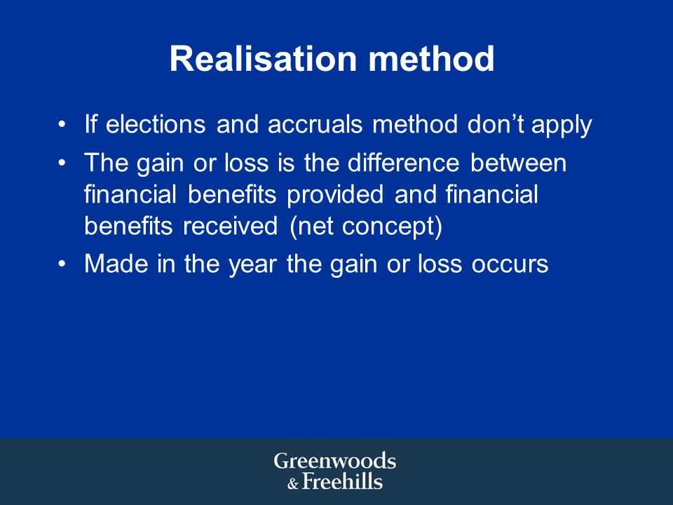 Realisation method If elections and accruals method don't apply