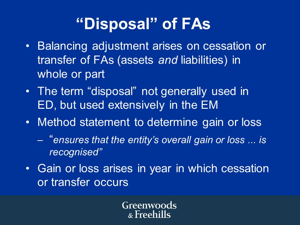 Disposal of FAs Balancing adjustment arises on cessation or transfer of FAs (assets and liabilities) in whole or part.