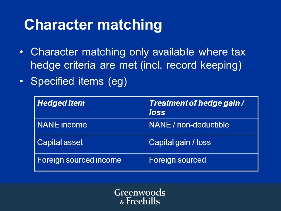 Character matching Character matching only available where tax hedge criteria are met (incl. record keeping)
