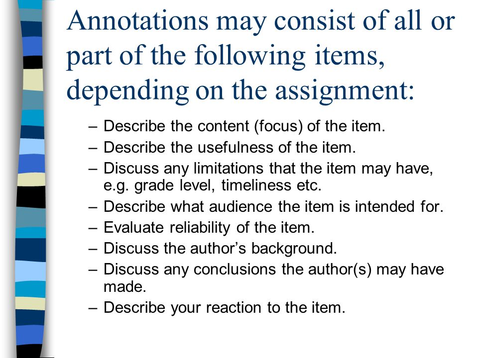 Annotations may consist of all or part of the following items, depending on the assignment: