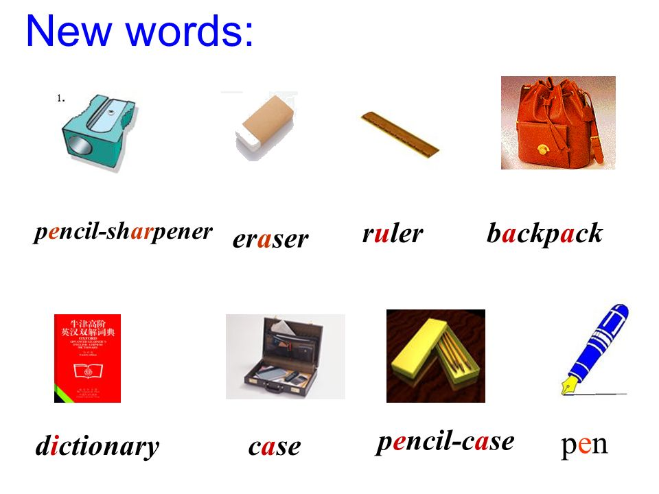 New words: ruler backpack eraser pencil-case dictionary case