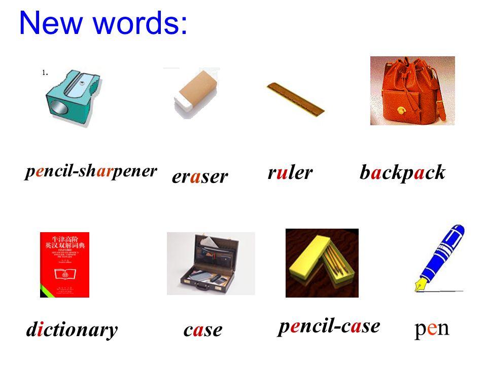 New words: ruler backpack eraser pencil-case dictionary case