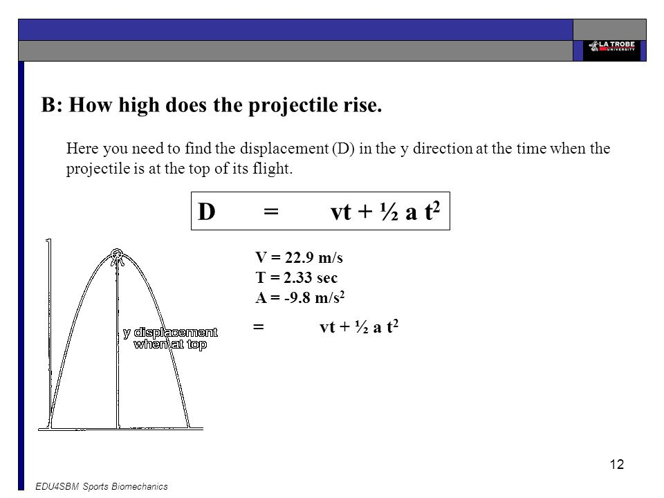 D = vt + ½ a t2 B: How high does the projectile rise. D = vt + ½ a t2