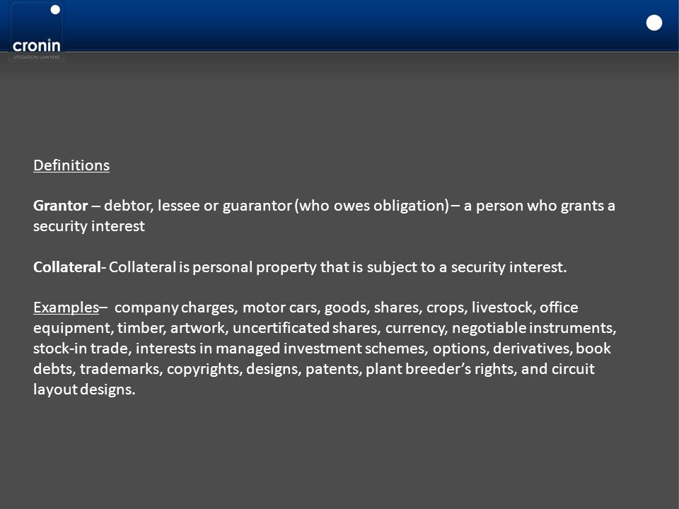 Definitions Grantor – debtor, lessee or guarantor (who owes obligation) – a person who grants a security interest.