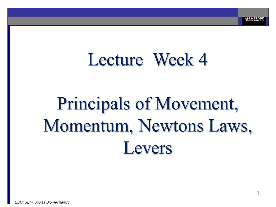 Principals of Movement, Momentum, Newtons Laws, Levers