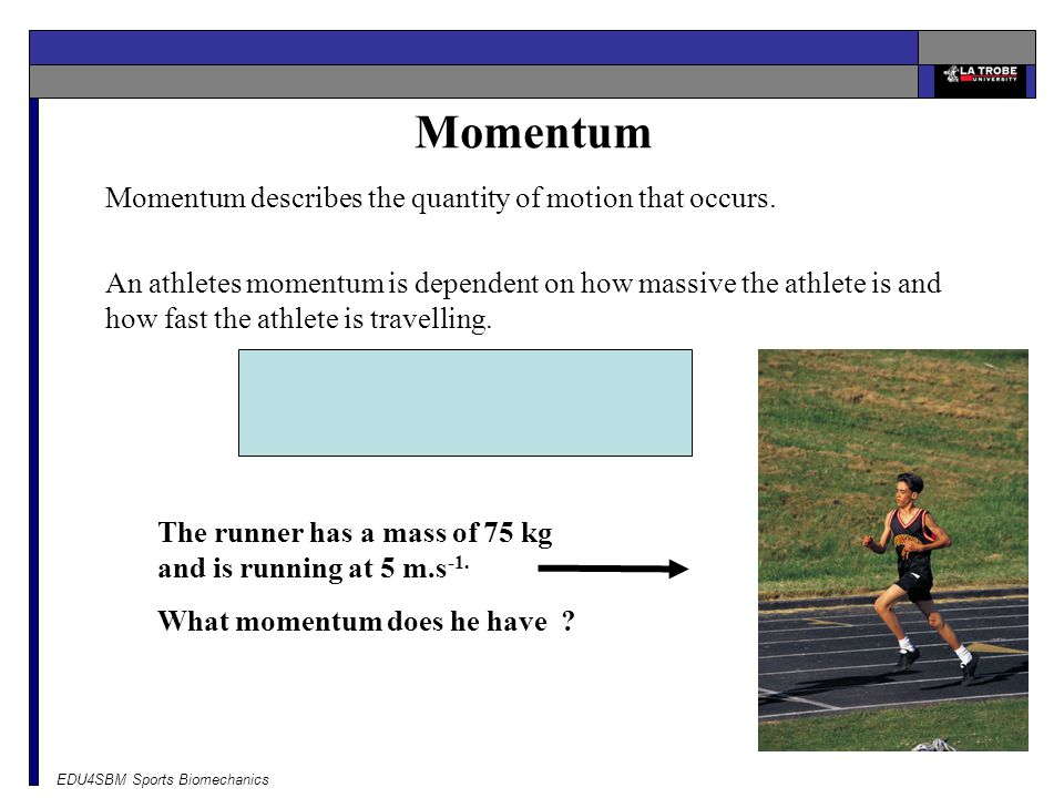 Momentum Momentum describes the quantity of motion that occurs.