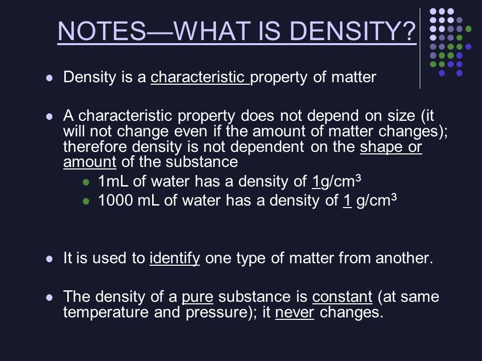 NOTES—WHAT IS DENSITY Density is a characteristic property of matter