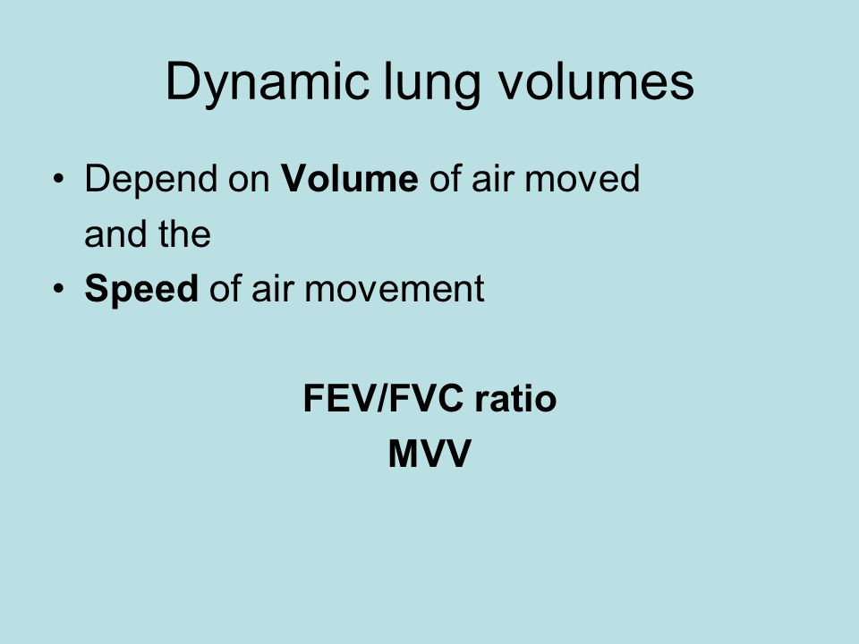 Dynamic lung volumes Depend on Volume of air moved and the