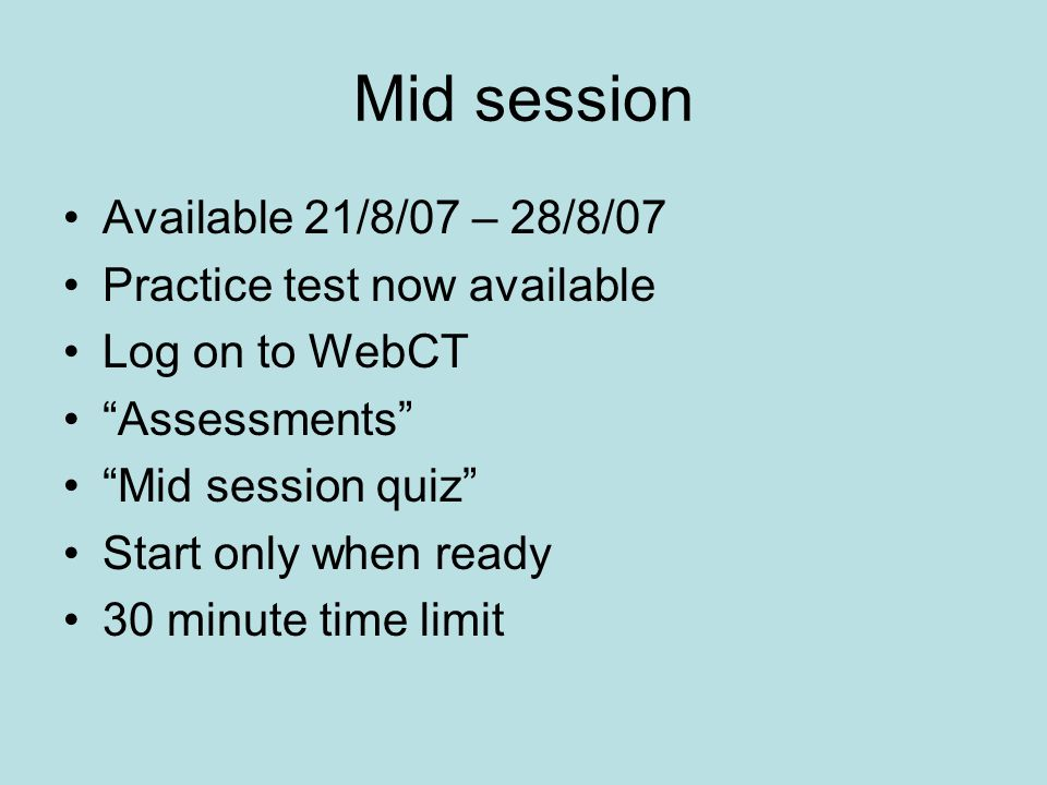 Mid session Available 21/8/07 – 28/8/07 Practice test now available