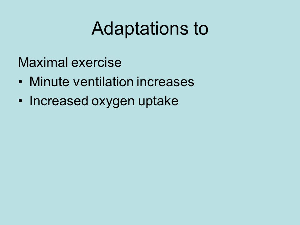 Adaptations to Maximal exercise Minute ventilation increases