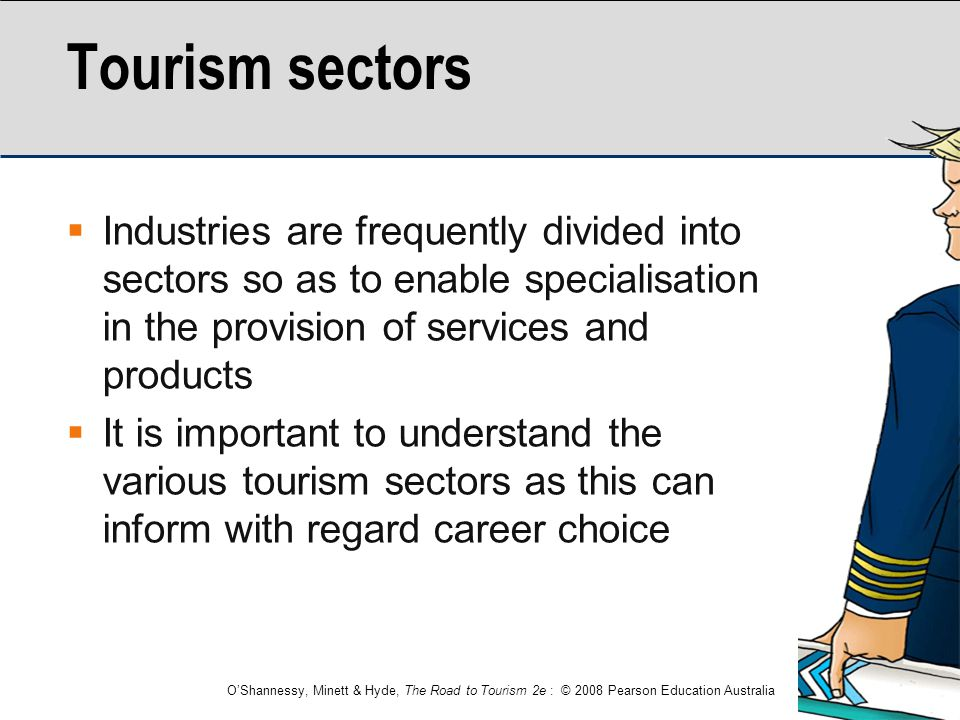 Tourism sectors Industries are frequently divided into sectors so as to enable specialisation in the provision of services and products.