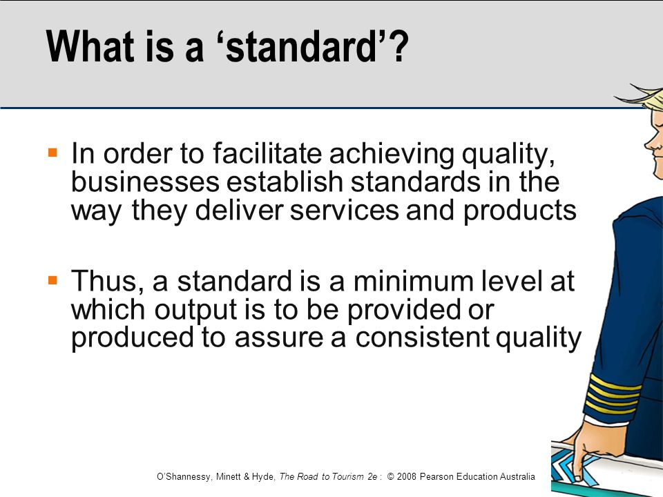 What is a 'standard' In order to facilitate achieving quality, businesses establish standards in the way they deliver services and products.
