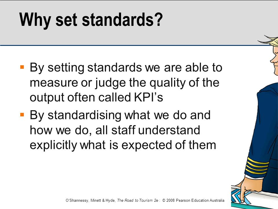 Why set standards By setting standards we are able to measure or judge the quality of the output often called KPI's.