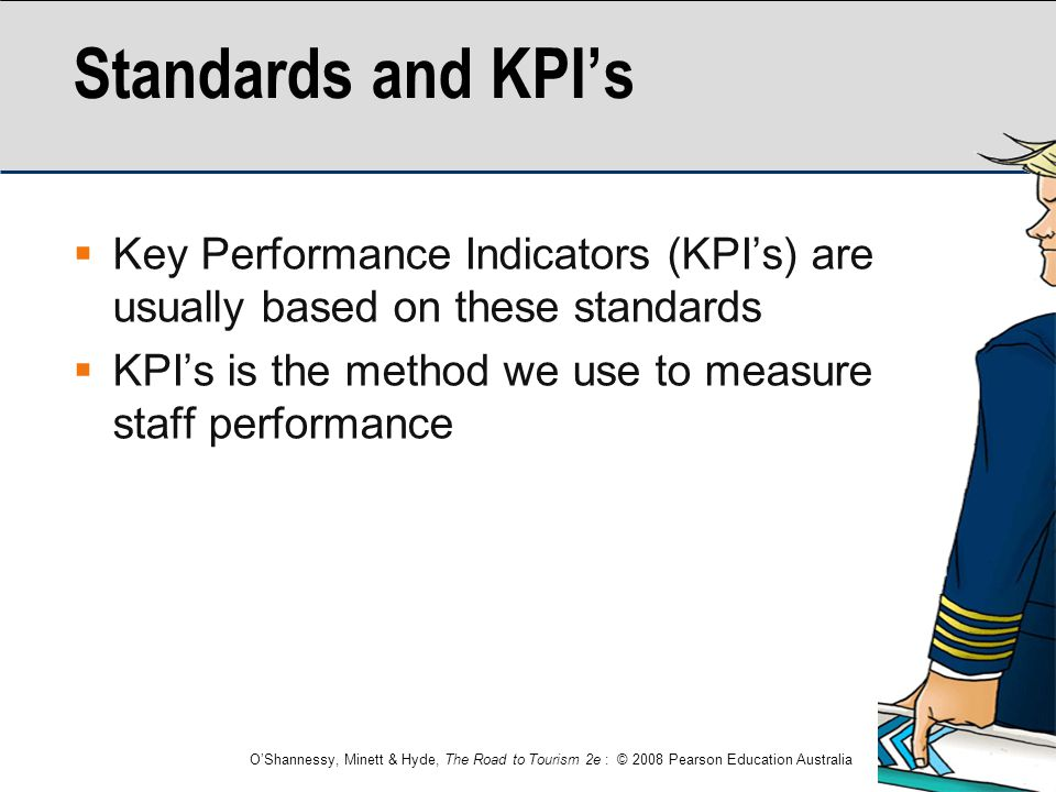 Standards and KPI's Key Performance Indicators (KPI's) are usually based on these standards.