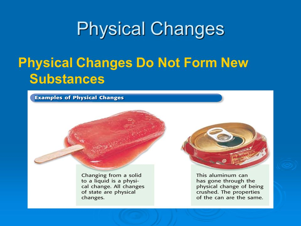 Physical Changes Physical Changes Do Not Form New Substances
