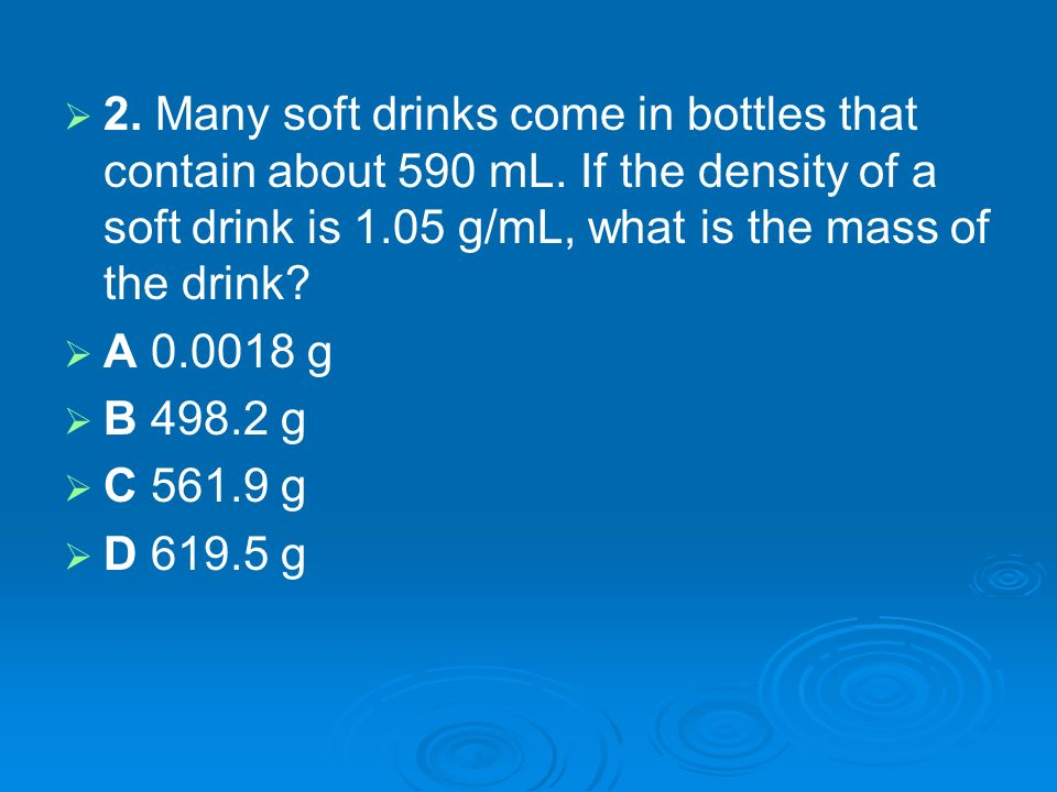 2. Many soft drinks come in bottles that contain about 590 mL