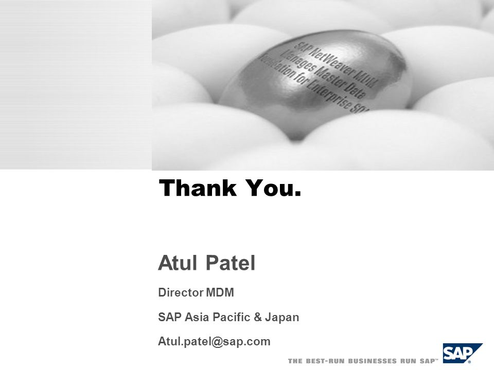 Thank You. Atul Patel Director MDM SAP Asia Pacific & Japan