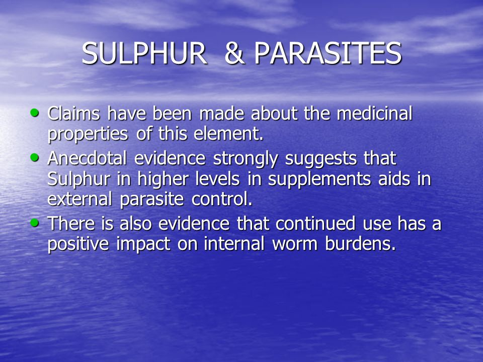SULPHUR & PARASITES Claims have been made about the medicinal properties of this element.