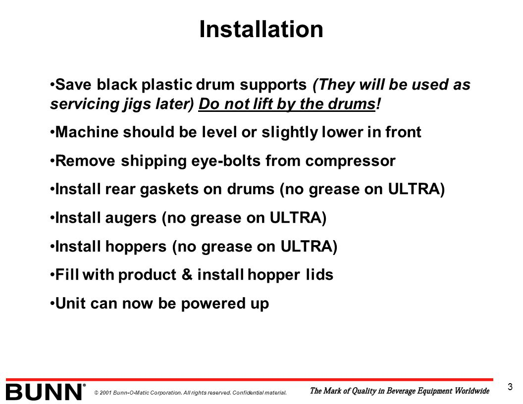 Installation Save black plastic drum supports (They will be used as servicing jigs later) Do not lift by the drums!