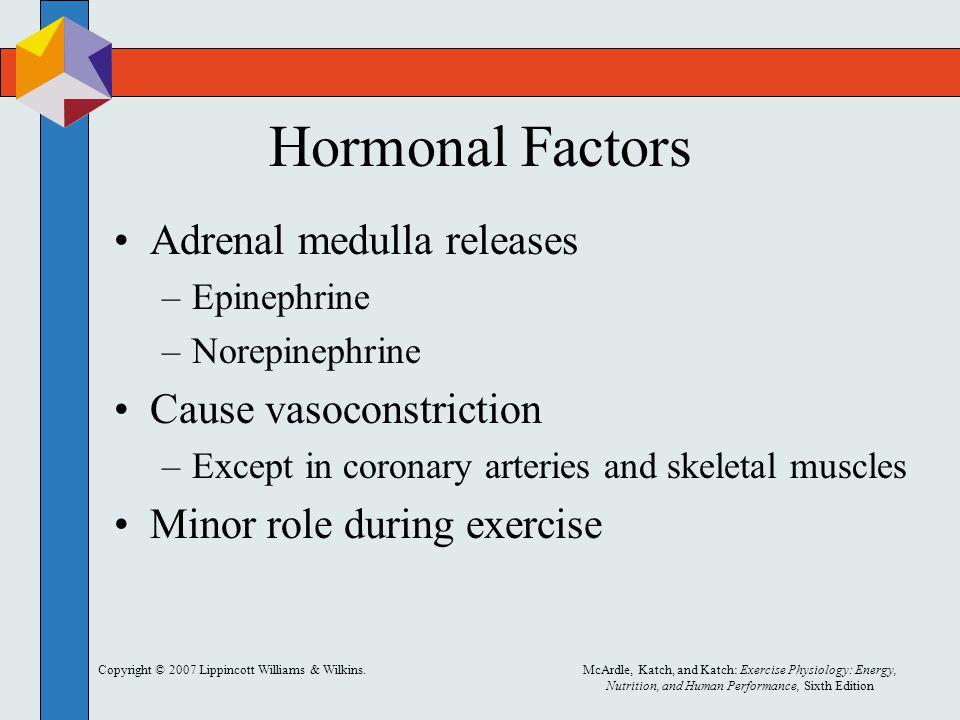 Hormonal Factors Adrenal medulla releases Cause vasoconstriction
