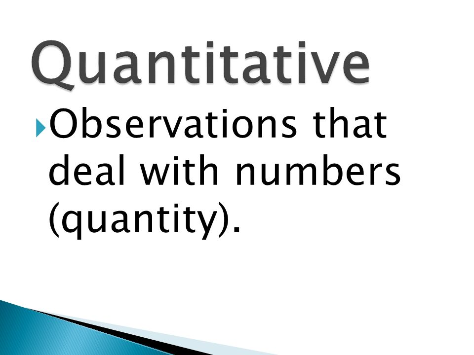 Quantitative Observations that deal with numbers (quantity).