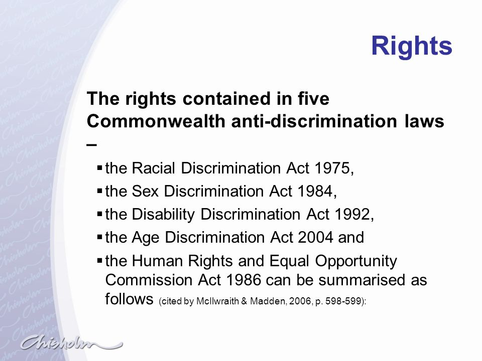 Rights The rights contained in five Commonwealth anti-discrimination laws – the Racial Discrimination Act 1975,
