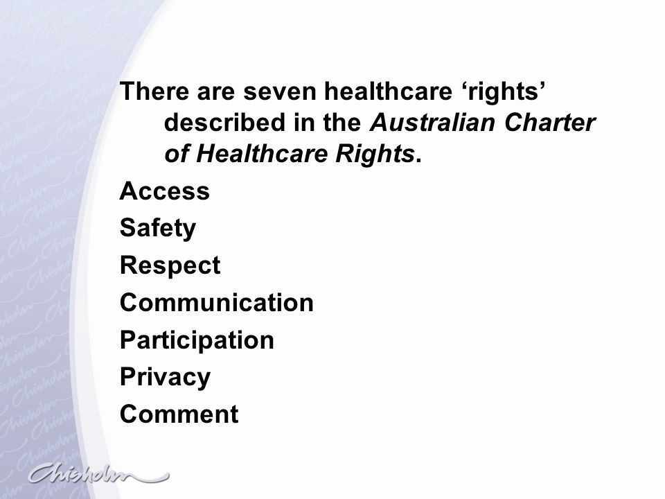 There are seven healthcare 'rights' described in the Australian Charter of Healthcare Rights.