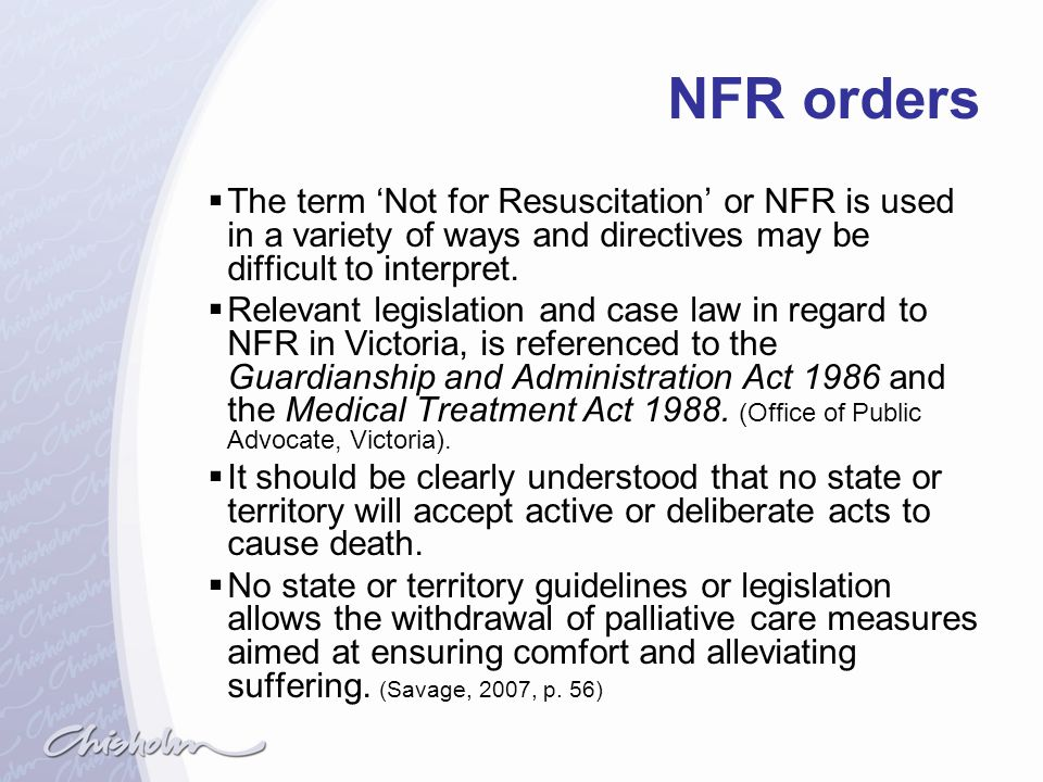 NFR orders The term 'Not for Resuscitation' or NFR is used in a variety of ways and directives may be difficult to interpret.