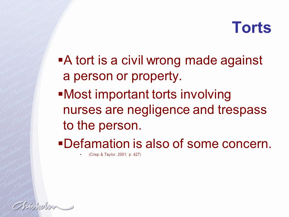 Torts A tort is a civil wrong made against a person or property.